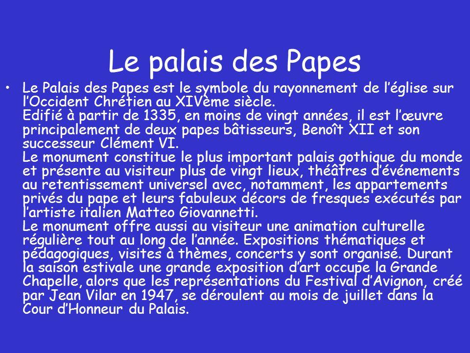 Le palais des Papes Le Palais des Papes est le symbole du rayonnement de léglise sur lOccident Chrétien au XIVème siècle.