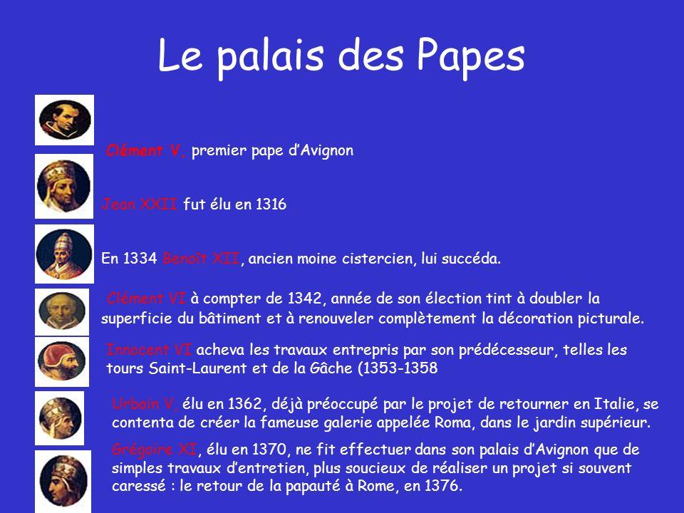 Le palais des Papes Clément V, premier pape dAvignon Jean XXII fut élu en 1316 En 1334 Benoît XII, ancien moine cistercien, lui succéda.