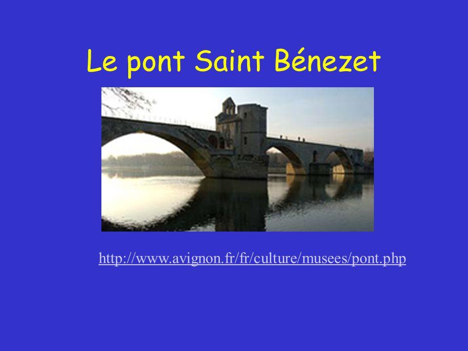 Le pont Saint Bénezet http://www.avignon.fr/fr/culture/musees/pont.php