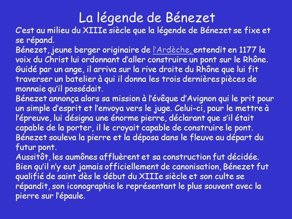 La légende de Bénezet Cest au milieu du XIIIe siècle que la légende de Bénezet se fixe et se répand.