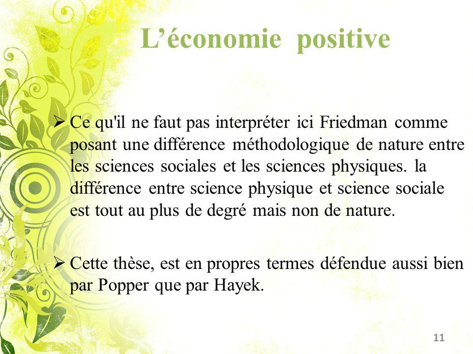 Léconomie positive Ce qu'il ne faut pas interpréter ici Friedman comme posant une différence méthodologique de nature entre les sciences sociales et l