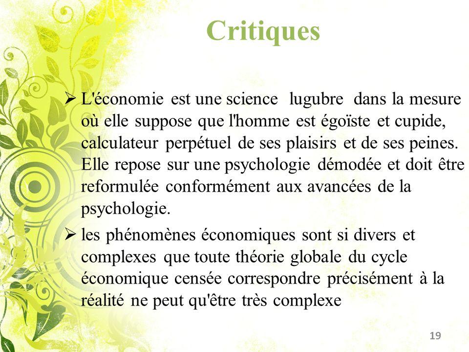 Critiques L'économie est une science lugubre dans la mesure où elle suppose que l'homme est égoïste et cupide, calculateur perpétuel de ses plaisirs e