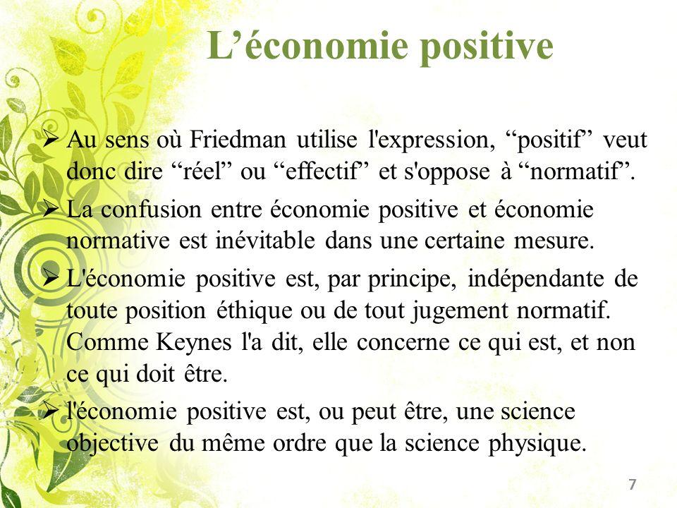 Léconomie positive Au sens où Friedman utilise l'expression, positif veut donc dire réel ou effectif et s'oppose à normatif. La confusion entre économ