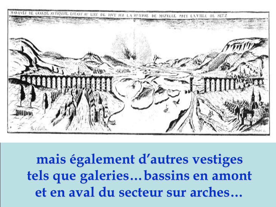 mais également dautres vestiges tels que galeries…bassins en amont et en aval du secteur sur arches…