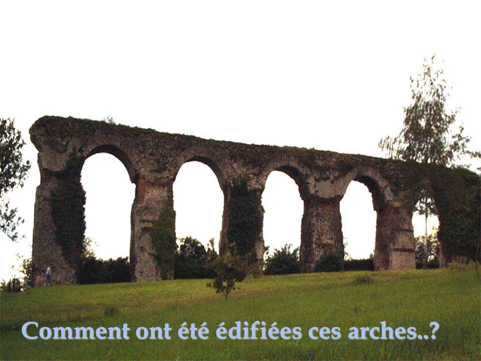 Comment ont été édifiées ces arches..?