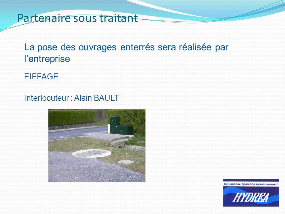 Partenaire sous traitant La pose des ouvrages enterrés sera réalisée par lentreprise EIFFAGE Interlocuteur : Alain BAULT