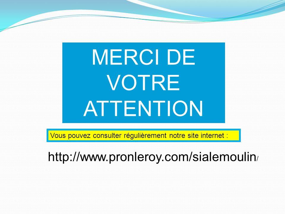 MERCI DE VOTRE ATTENTION http://www.pronleroy.com/sialemoulin / Vous pouvez consulter régulièrement notre site internet :
