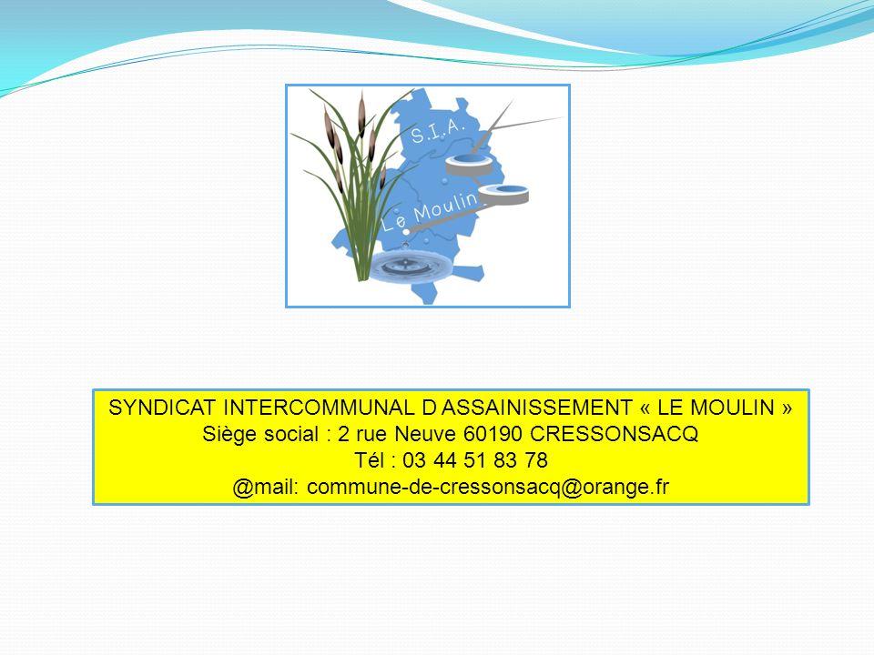 SYNDICAT INTERCOMMUNAL D ASSAINISSEMENT « LE MOULIN » Siège social : 2 rue Neuve 60190 CRESSONSACQ Tél : 03 44 51 83 78 @mail: commune-de-cressonsacq@orange.fr