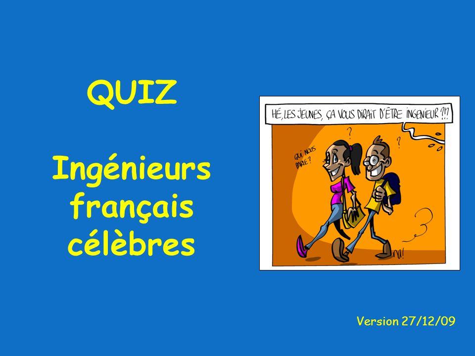 QUIZ Ingénieurs français célèbres Version 27/12/09