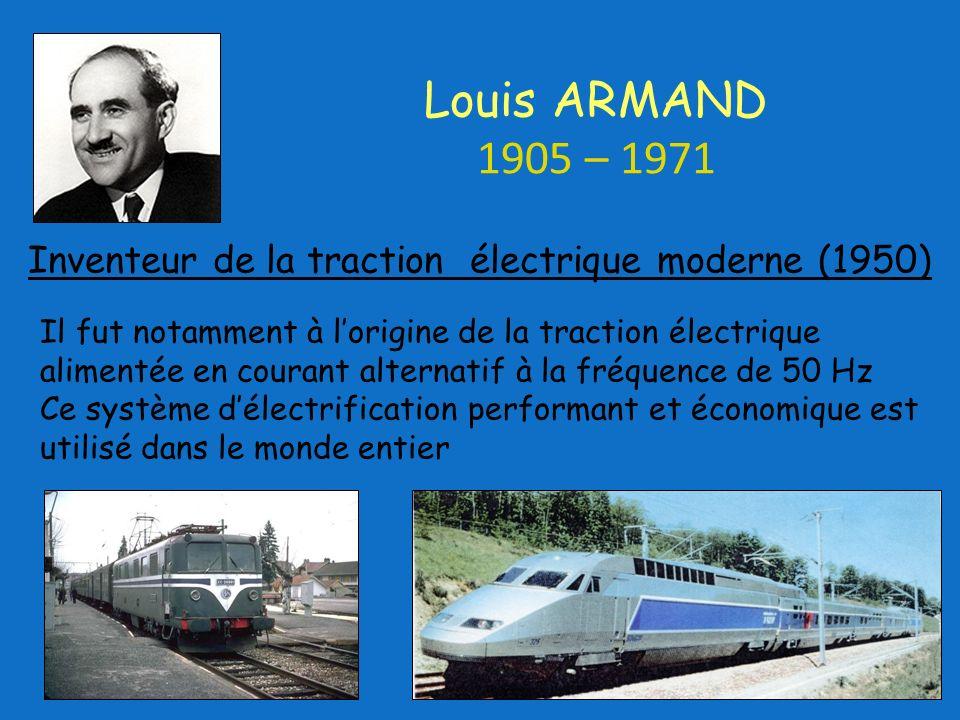 Il fut notamment à lorigine de la traction électrique alimentée en courant alternatif à la fréquence de 50 Hz Ce système délectrification performant et économique est utilisé dans le monde entier Louis ARMAND 1905 – 1971 Inventeur de la traction électrique moderne (1950)