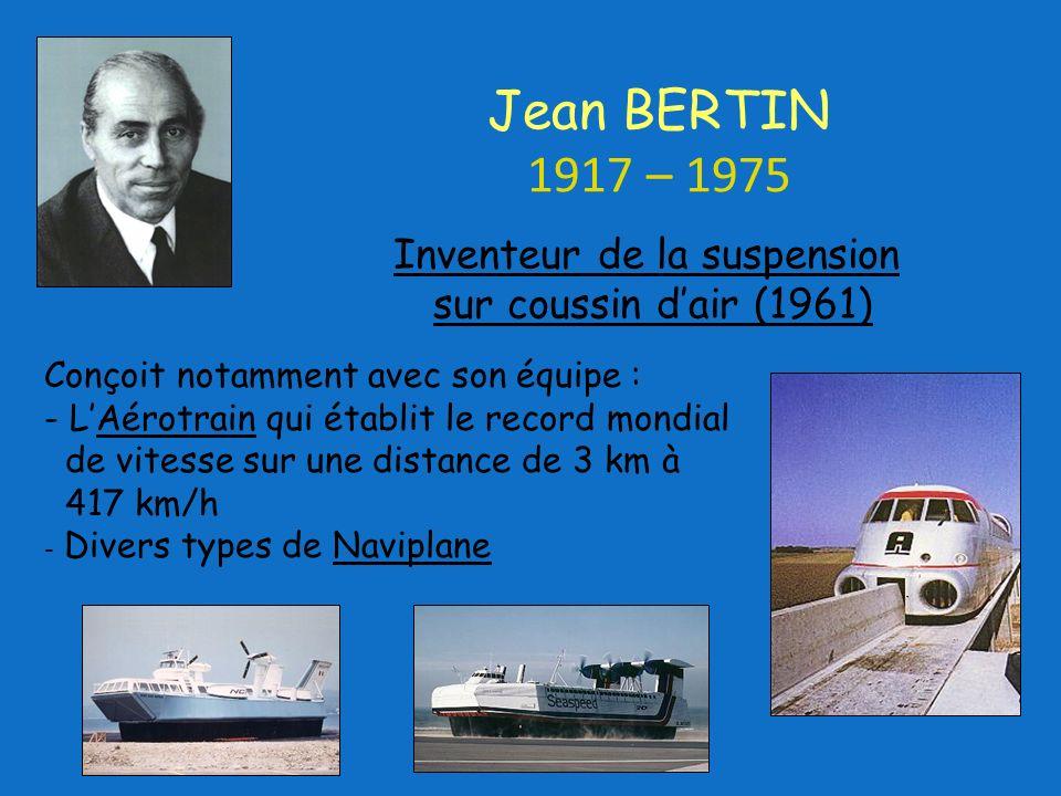 Conçoit notamment avec son équipe : - LAérotrain qui établit le record mondial de vitesse sur une distance de 3 km à 417 km/h - Divers types de Naviplane Inventeur de la suspension sur coussin dair (1961) Jean BERTIN 1917 – 1975