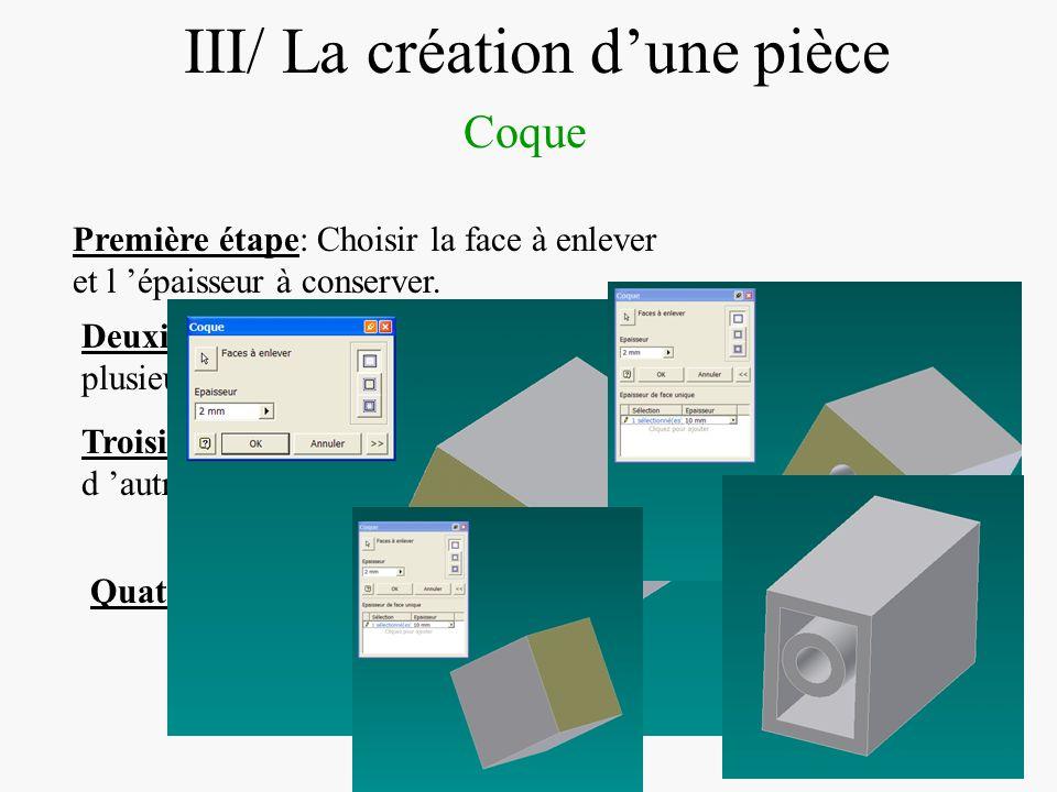 DIAPOSITIVE 27 III/ La création dune pièce Coque Première étape: Choisir la face à enlever et l épaisseur à conserver. Deuxième étape: Choisir une ou