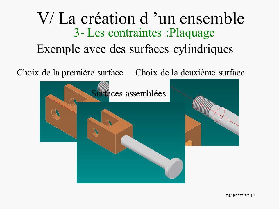 DIAPOSITIVE 47 V/ La création d un ensemble 3- Les contraintes :Plaquage Exemple avec des surfaces cylindriques Choix de la première surfaceChoix de l