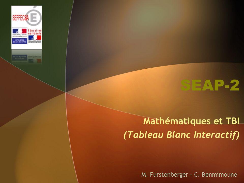 SEAP-2 Mathématiques et TBI (Tableau Blanc Interactif) M. Furstenberger – C. Benmimoune