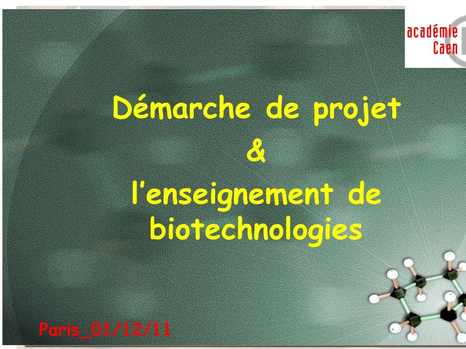 Démarche de projet & lenseignement de biotechnologies Paris_01/12/11