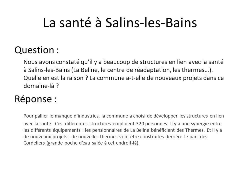 Question : Nous avons constaté quil y a beaucoup de structures en lien avec la santé à Salins-les-Bains (La Beline, le centre de réadaptation, les the