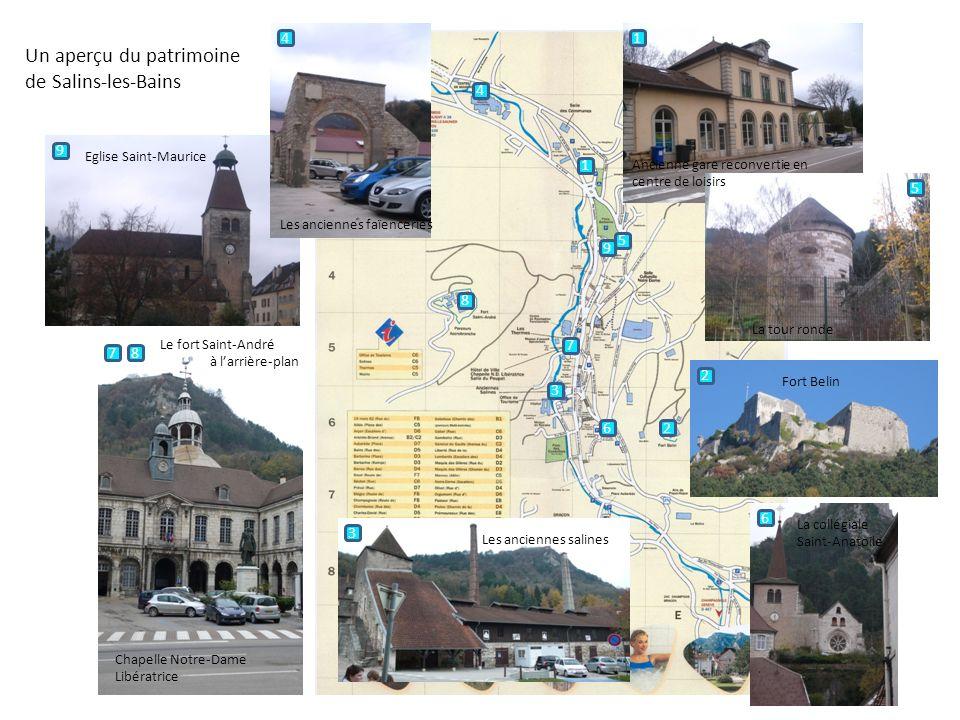 Un aperçu du patrimoine de Salins-les-Bains 1 1 Ancienne gare reconvertie en centre de loisirs 2 2 Fort Belin 3 3 Les anciennes salines 4 4 Les ancien