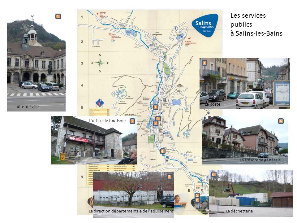 1 1 2 2 4 3 3 4 5 6 5 6 Les services publics à Salins-les-Bains Lhôtel de ville Loffice de tourisme La poste La trésorerie générale La déchetterieLa d