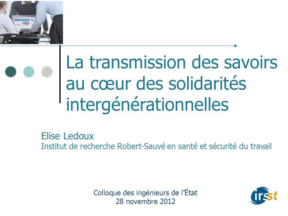 La transmission des savoirs au cœur des solidarités intergénérationnelles Colloque des ingénieurs de lÉtat 28 novembre 2012 Elise Ledoux Institut de r