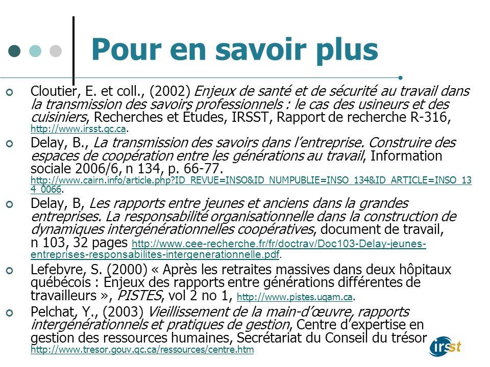 Pour en savoir plus Cloutier, E. et coll., (2002) Enjeux de santé et de sécurité au travail dans la transmission des savoirs professionnels : le cas d