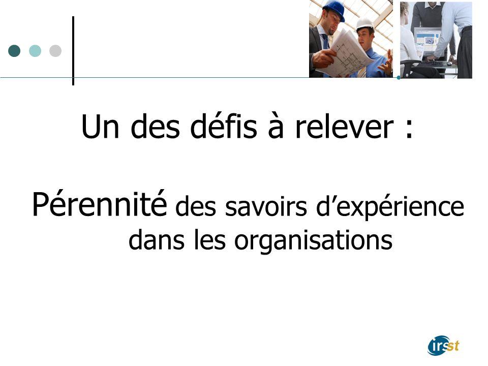Un des défis à relever : Pérennité des savoirs dexpérience dans les organisations