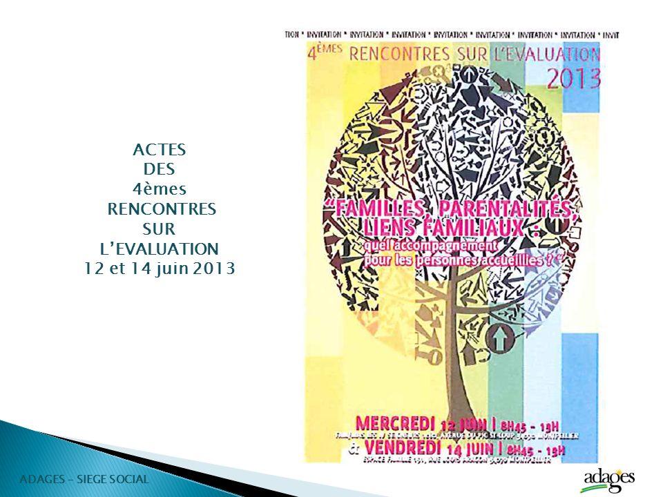 ACTES DES 4èmes RENCONTRES SUR LEVALUATION 12 et 14 juin 2013 ADAGES – SIEGE SOCIAL