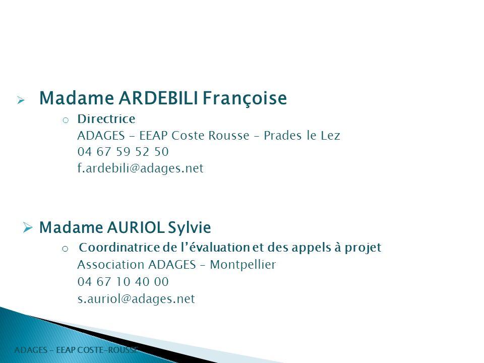 Madame ARDEBILI Françoise o Directrice ADAGES - EEAP Coste Rousse – Prades le Lez 04 67 59 52 50 f.ardebili@adages.net Madame AURIOL Sylvie o Coordina
