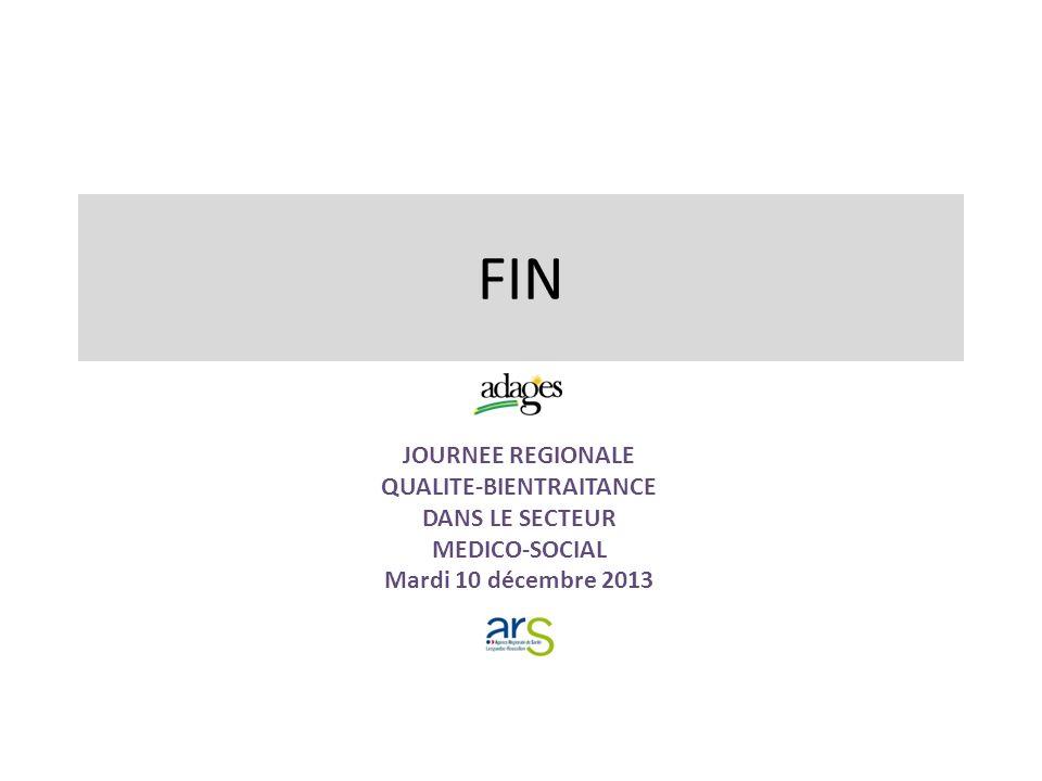 FIN JOURNEE REGIONALE QUALITE-BIENTRAITANCE DANS LE SECTEUR MEDICO-SOCIAL Mardi 10 décembre 2013