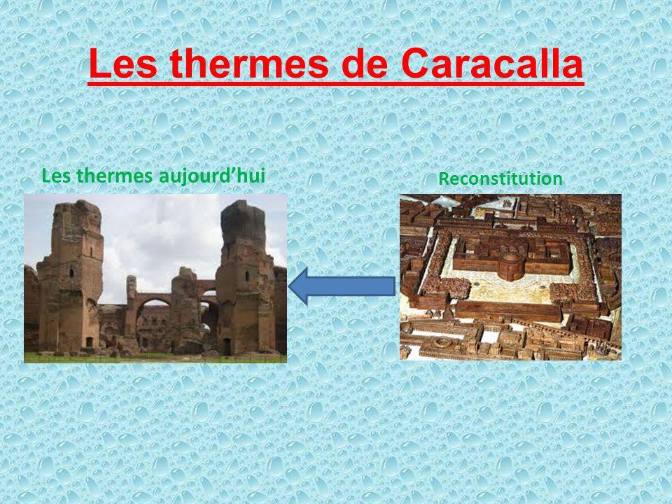 Construction des thermes de Caracalla La construction des thermes de Caracalla a débuté au IIIe siècle après J-C sous le règne de Septime Sévère (193-211) le père de Caracalla.