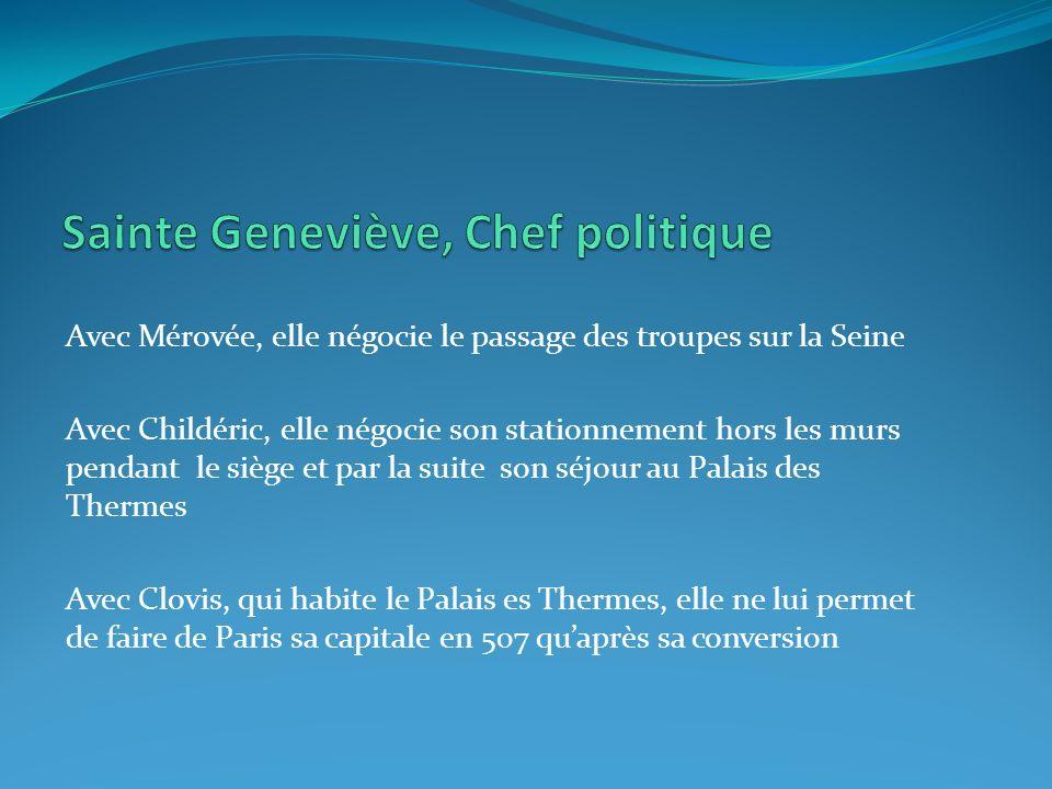 Avec Mérovée, elle négocie le passage des troupes sur la Seine Avec Childéric, elle négocie son stationnement hors les murs pendant le siège et par la