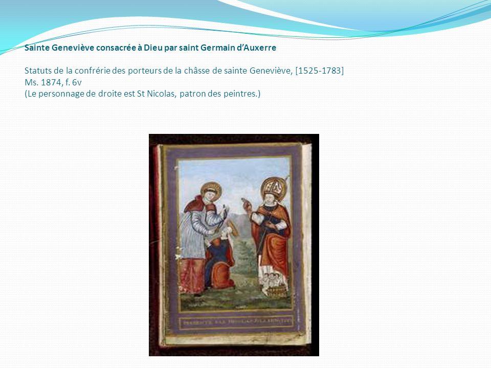 Sainte Geneviève consacrée à Dieu par saint Germain dAuxerre Statuts de la confrérie des porteurs de la châsse de sainte Geneviève, [1525-1783] Ms. 18