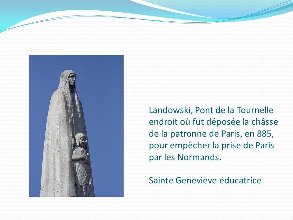 Landowski, Pont de la Tournelle endroit où fut déposée la châsse de la patronne de Paris, en 885, pour empêcher la prise de Paris par les Normands. Sa