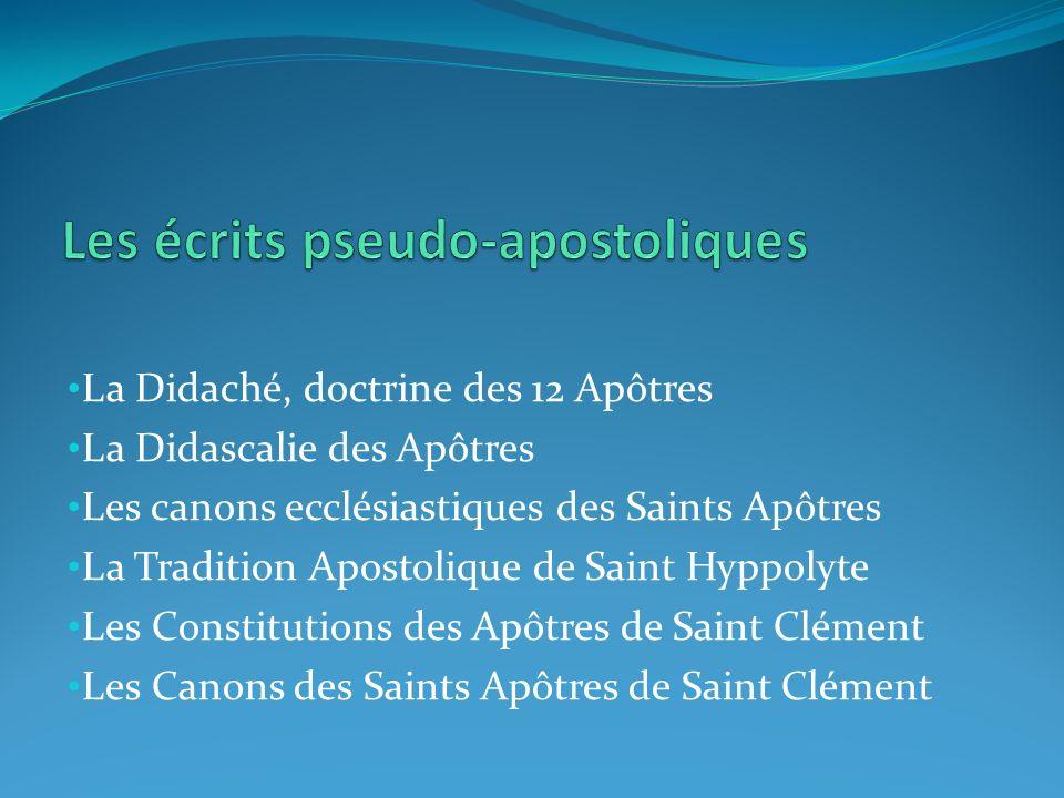 La Didaché, doctrine des 12 Apôtres La Didascalie des Apôtres Les canons ecclésiastiques des Saints Apôtres La Tradition Apostolique de Saint Hyppolyt