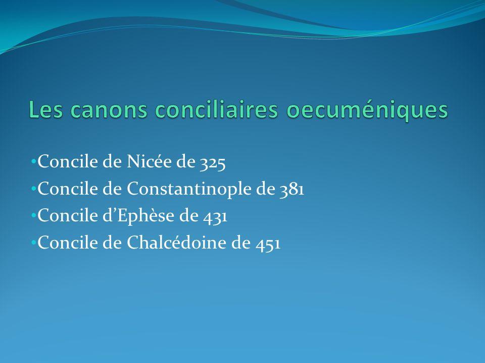 Concile de Nicée de 325 Concile de Constantinople de 381 Concile dEphèse de 431 Concile de Chalcédoine de 451