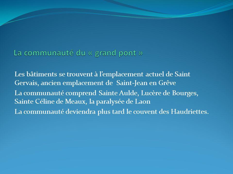 Les bâtiments se trouvent à lemplacement actuel de Saint Gervais, ancien emplacement de Saint-Jean en Grêve La communauté comprend Sainte Aulde, Lucèr