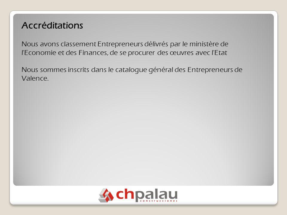 Accréditations Nous avons classement Entrepreneurs délivrés par le ministère de l Economie et des Finances, de se procurer des œuvres avec l Etat Nous sommes inscrits dans le catalogue général des Entrepreneurs de Valence.