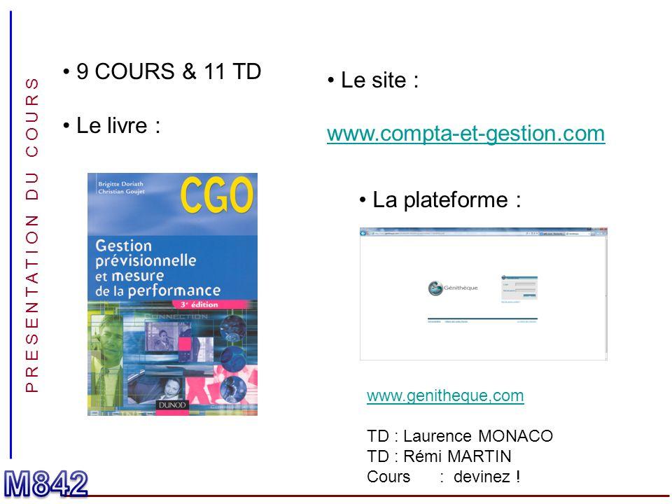 P R E S E N T A T I O N D U C O U R S 9 COURS & 11 TD Le livre : Le site : www.compta-et-gestion.com La plateforme : www.genitheque,com TD : Laurence