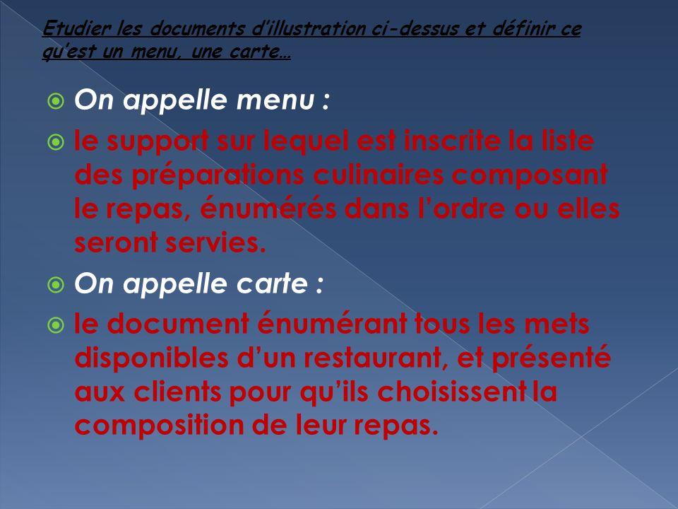 On appelle menu : le support sur lequel est inscrite la liste des préparations culinaires composant le repas, énumérés dans lordre ou elles seront servies.