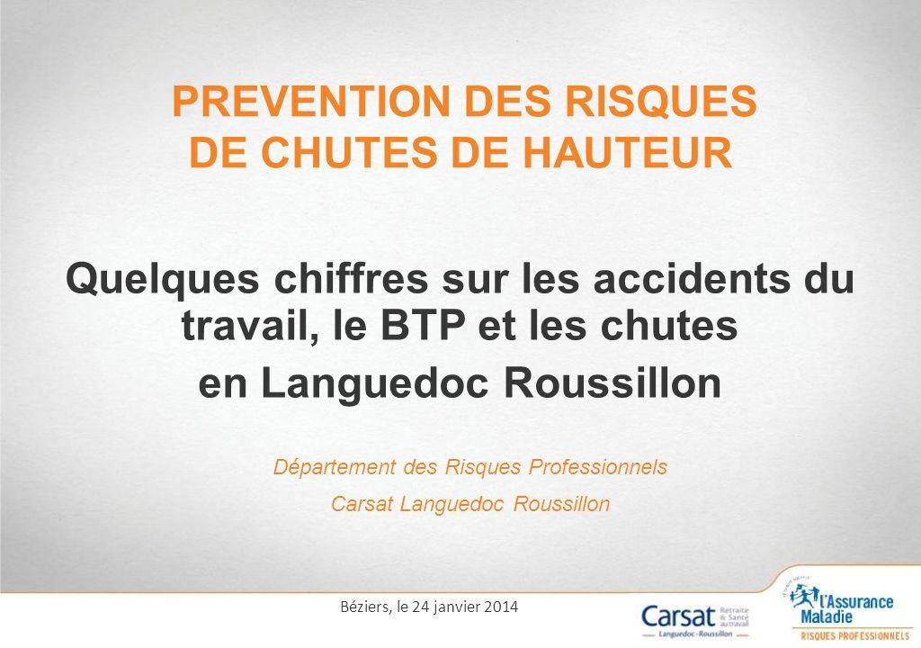 PREVENTION DES RISQUES DE CHUTES DE HAUTEUR Quelques chiffres sur les accidents du travail, le BTP et les chutes en Languedoc Roussillon Département d
