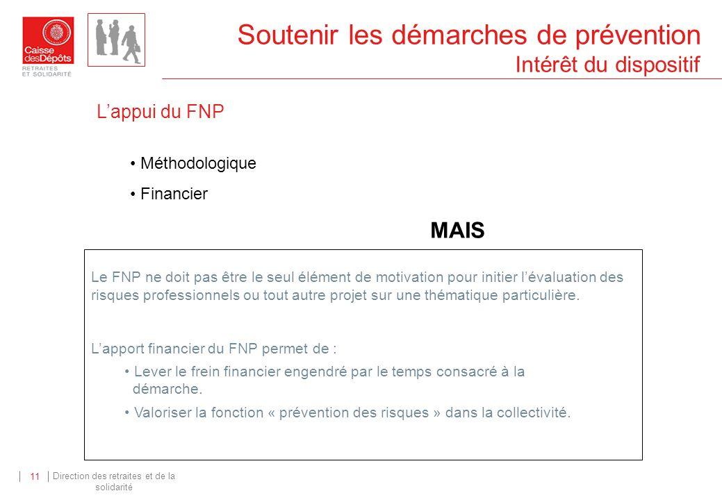 Direction des retraites et de la solidarité 11 Soutenir les démarches de prévention Intérêt du dispositif Le FNP ne doit pas être le seul élément de m