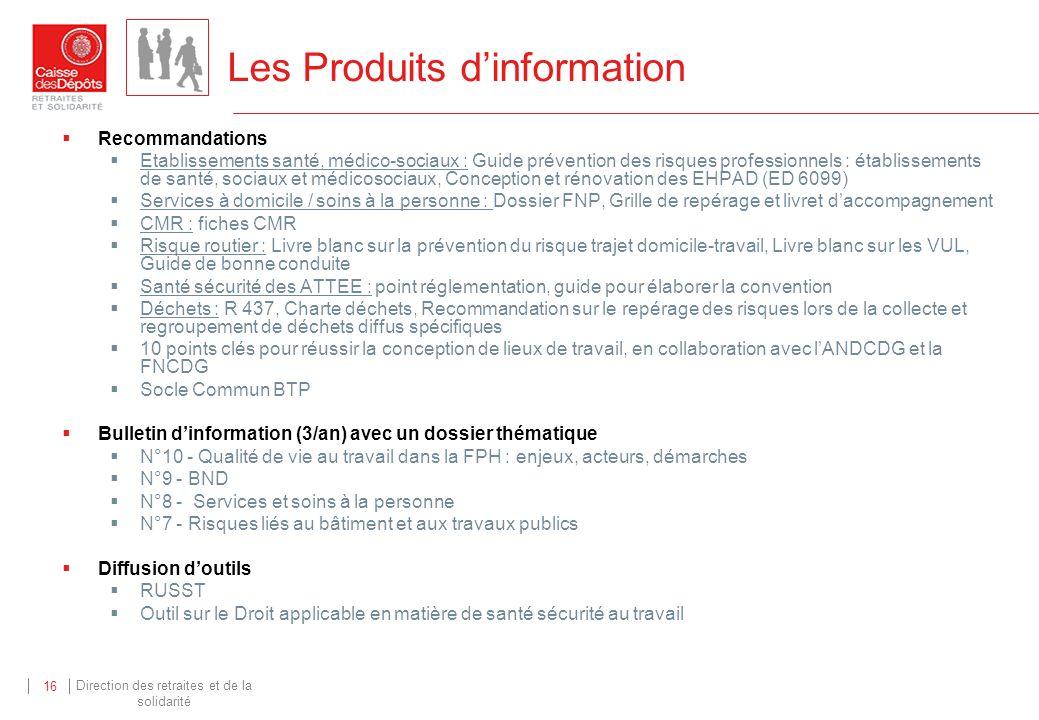 Direction des retraites et de la solidarité 16 Les Produits dinformation Recommandations Etablissements santé, médico-sociaux : Guide prévention des r