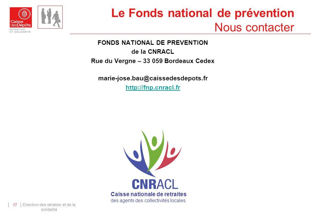 Direction des retraites et de la solidarité 17 Le Fonds national de prévention Nous contacter FONDS NATIONAL DE PREVENTION de la CNRACL Rue du Vergne