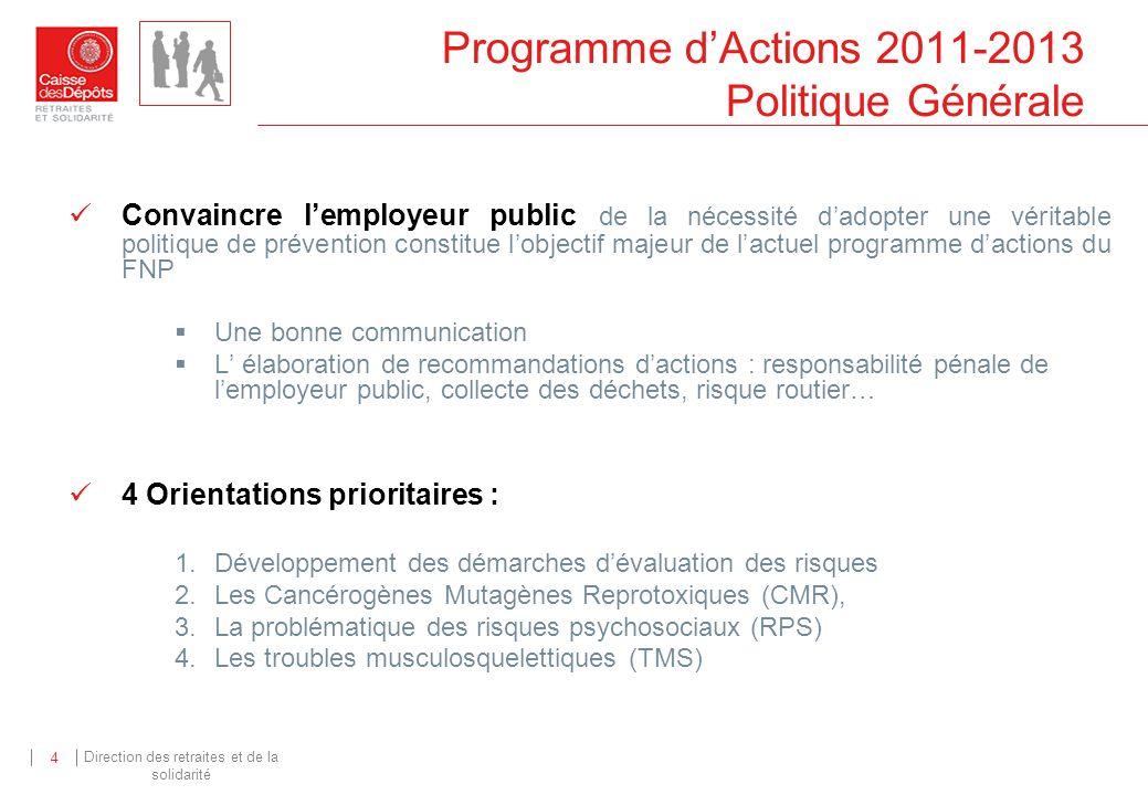 Direction des retraites et de la solidarité 4 Programme dActions 2011-2013 Politique Générale Convaincre lemployeur public de la nécessité dadopter un