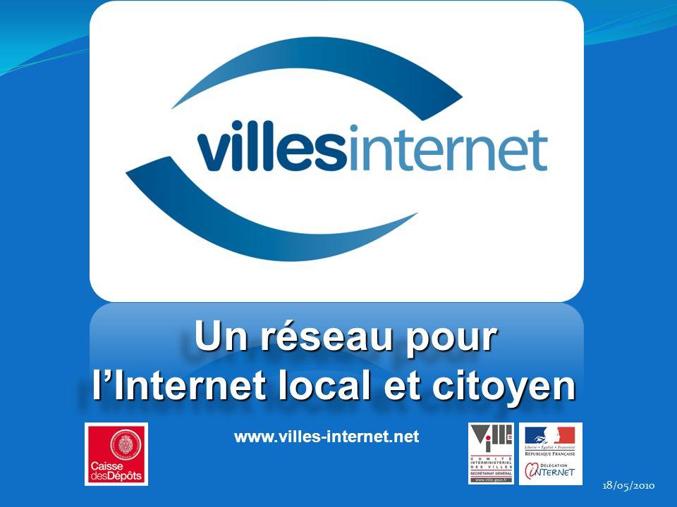 Un réseau pour lInternet local et citoyen Un réseau pour lInternet local et citoyen www.villes-internet.net 18/05/2010