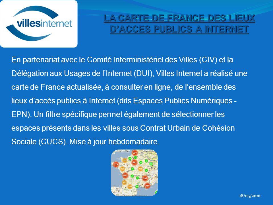 En partenariat avec le Comité Interministériel des Villes (CIV) et la Délégation aux Usages de lInternet (DUI), Villes Internet a réalisé une carte de France actualisée, à consulter en ligne, de lensemble des lieux daccès publics à Internet (dits Espaces Publics Numériques - EPN).