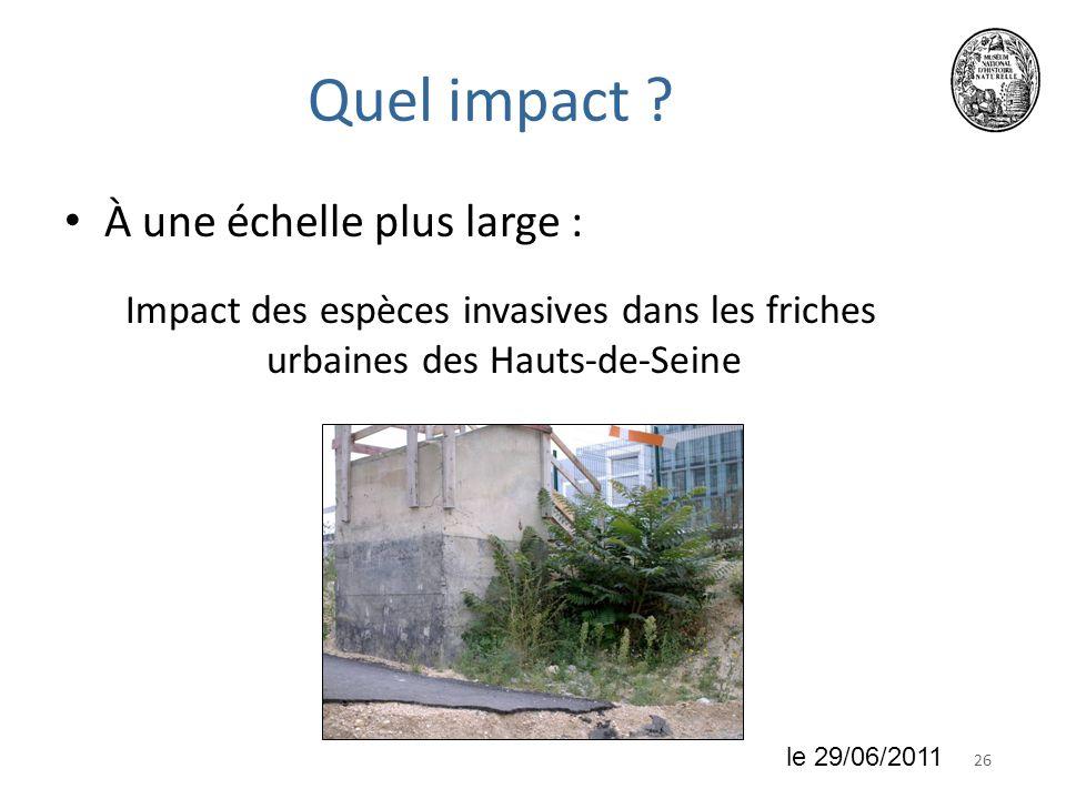 2618 juin 2010 Quel impact ? À une échelle plus large : Impact des espèces invasives dans les friches urbaines des Hauts-de-Seine le 29/06/2011