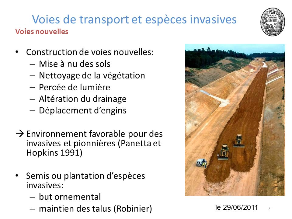 718 juin 2010 Voies de transport et espèces invasives Voies nouvelles Construction de voies nouvelles: – Mise à nu des sols – Nettoyage de la végétati