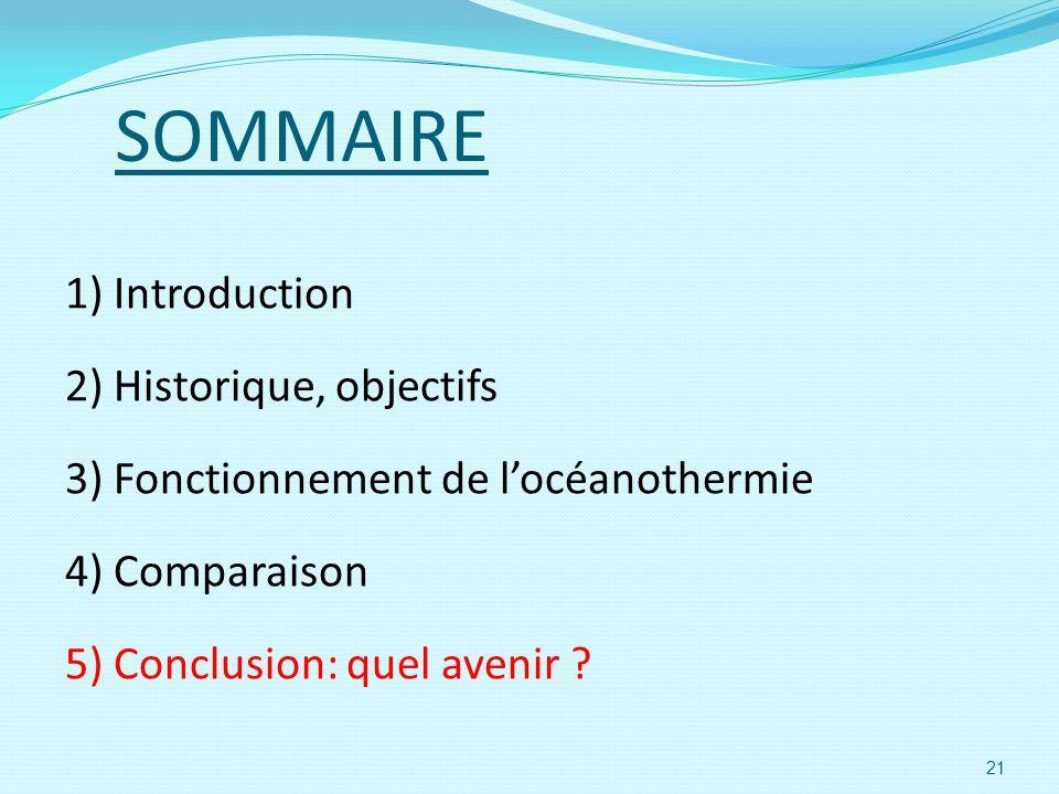 SOMMAIRE 1) Introduction 2) Historique, objectifs 3) Fonctionnement de locéanothermie 4) Comparaison 5) Conclusion: quel avenir ? 21