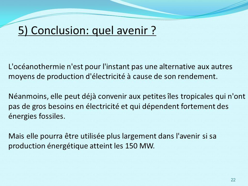 5) Conclusion: quel avenir ? L'océanothermie n'est pour l'instant pas une alternative aux autres moyens de production d'électricité à cause de son ren