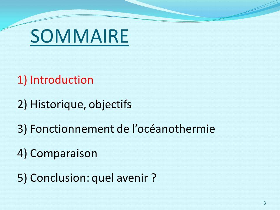 SOMMAIRE 1) Introduction 2) Historique, objectifs 3) Fonctionnement de locéanothermie 4) Comparaison 5) Conclusion: quel avenir .